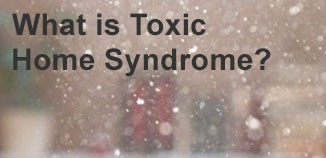 What is Toxic Home Syndrome?